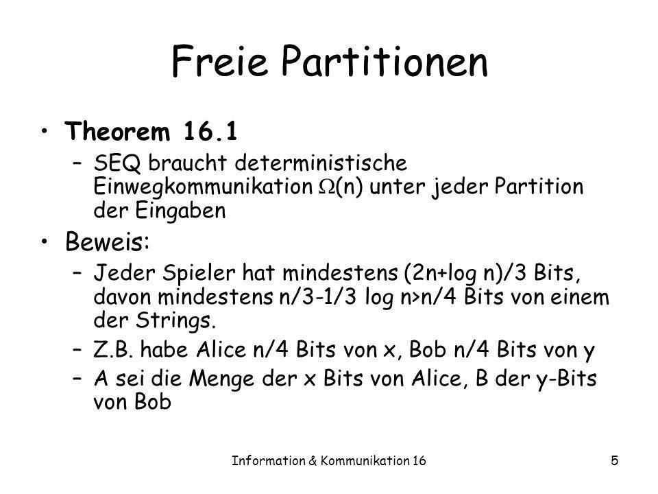 Information & Kommunikation 165 Freie Partitionen Theorem 16.1 –SEQ braucht deterministische Einwegkommunikation (n) unter jeder Partition der Eingabe