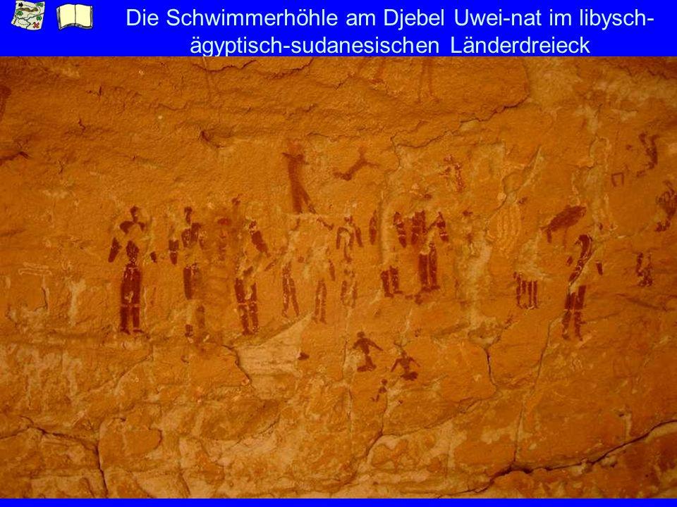 Die Schwimmerhöhle am Djebel Uwei-nat im libysch- ägyptisch-sudanesischen Länderdreieck