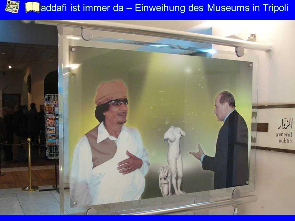 Gaddafi ist immer da – Einweihung des Museums in Tripoli