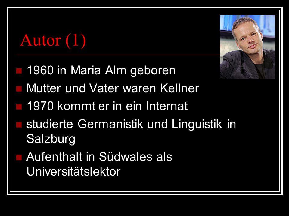 Autor (1) 1960 in Maria Alm geboren Mutter und Vater waren Kellner 1970 kommt er in ein Internat studierte Germanistik und Linguistik in Salzburg Aufe