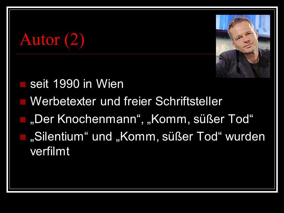 Autor (2) seit 1990 in Wien Werbetexter und freier Schriftsteller Der Knochenmann, Komm, süßer Tod Silentium und Komm, süßer Tod wurden verfilmt