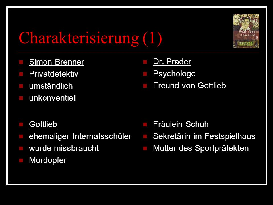 Charakterisierung (1) Simon Brenner Privatdetektiv umständlich unkonventiell Dr. Prader Psychologe Freund von Gottlieb Gottlieb ehemaliger Internatssc