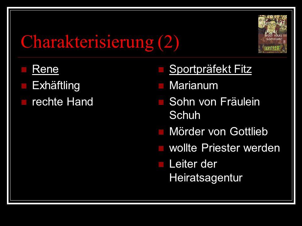 Charakterisierung (2) Rene Exhäftling rechte Hand Sportpräfekt Fitz Marianum Sohn von Fräulein Schuh Mörder von Gottlieb wollte Priester werden Leiter