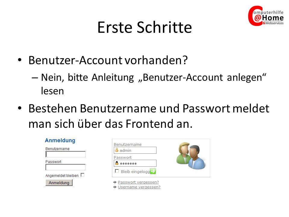 Erste Schritte Benutzer-Account vorhanden? – Nein, bitte Anleitung Benutzer-Account anlegen lesen Bestehen Benutzername und Passwort meldet man sich ü