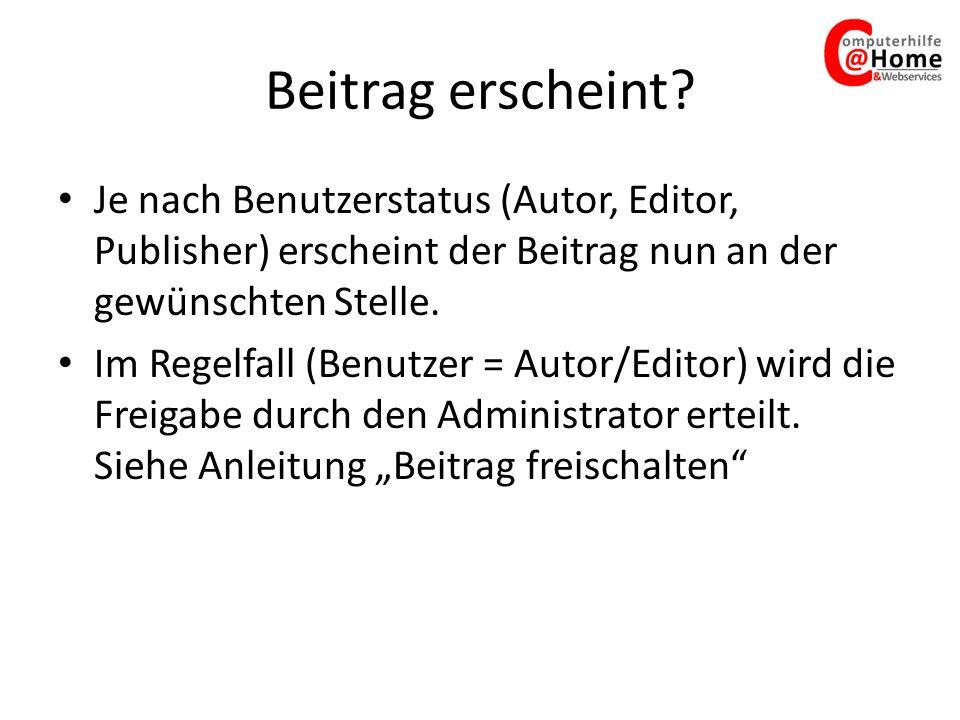 Beitrag erscheint? Je nach Benutzerstatus (Autor, Editor, Publisher) erscheint der Beitrag nun an der gewünschten Stelle. Im Regelfall (Benutzer = Aut