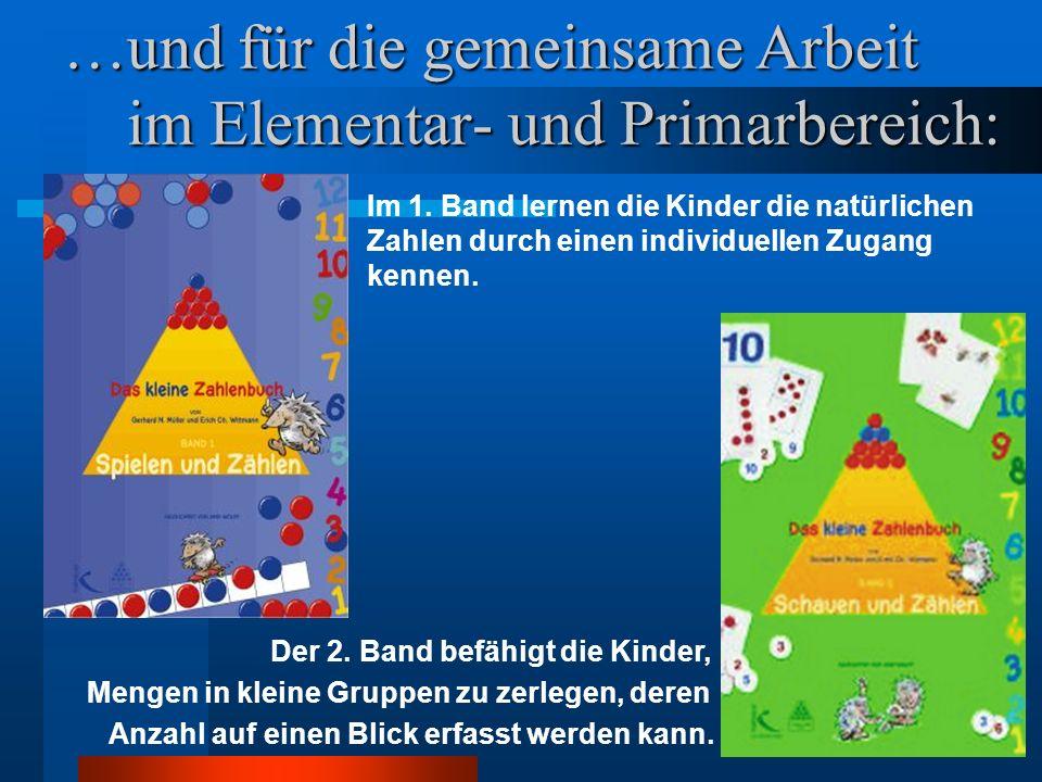 3 …und für die gemeinsame Arbeit im Elementar- und Primarbereich: Im 1. Band lernen die Kinder die natürlichen Zahlen durch einen individuellen Zugang