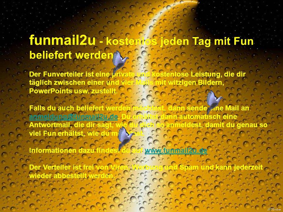 funmail2u - kostenlos jeden Tag mit Fun beliefert werden Der Funverteiler ist eine private und kostenlose Leistung, die dir täglich zwischen einer und