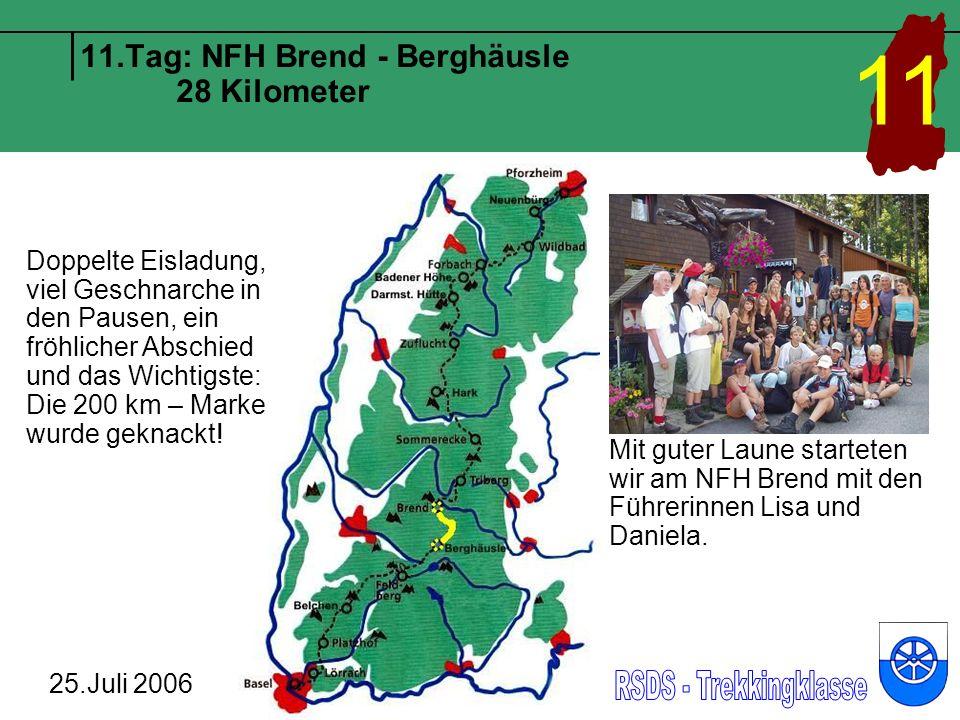 11.Tag: NFH Brend - Berghäusle 28 Kilometer 25.Juli 2006 11 Mit guter Laune starteten wir am NFH Brend mit den Führerinnen Lisa und Daniela.