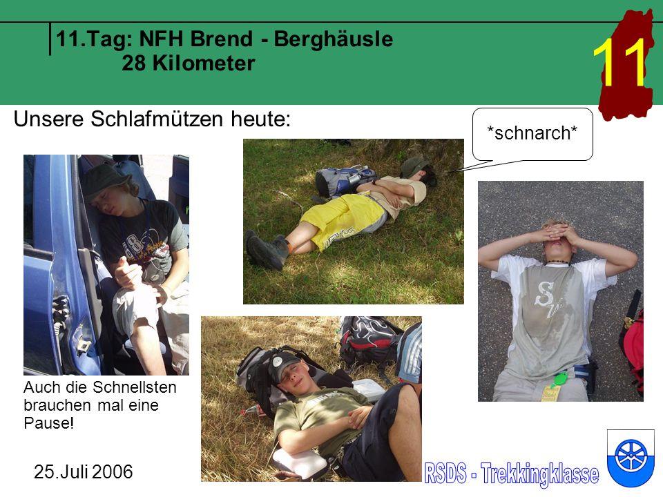 11.Tag: NFH Brend - Berghäusle 28 Kilometer 25.Juli 2006 11 Unsere Schlafmützen heute: *schnarch* Auch die Schnellsten brauchen mal eine Pause!