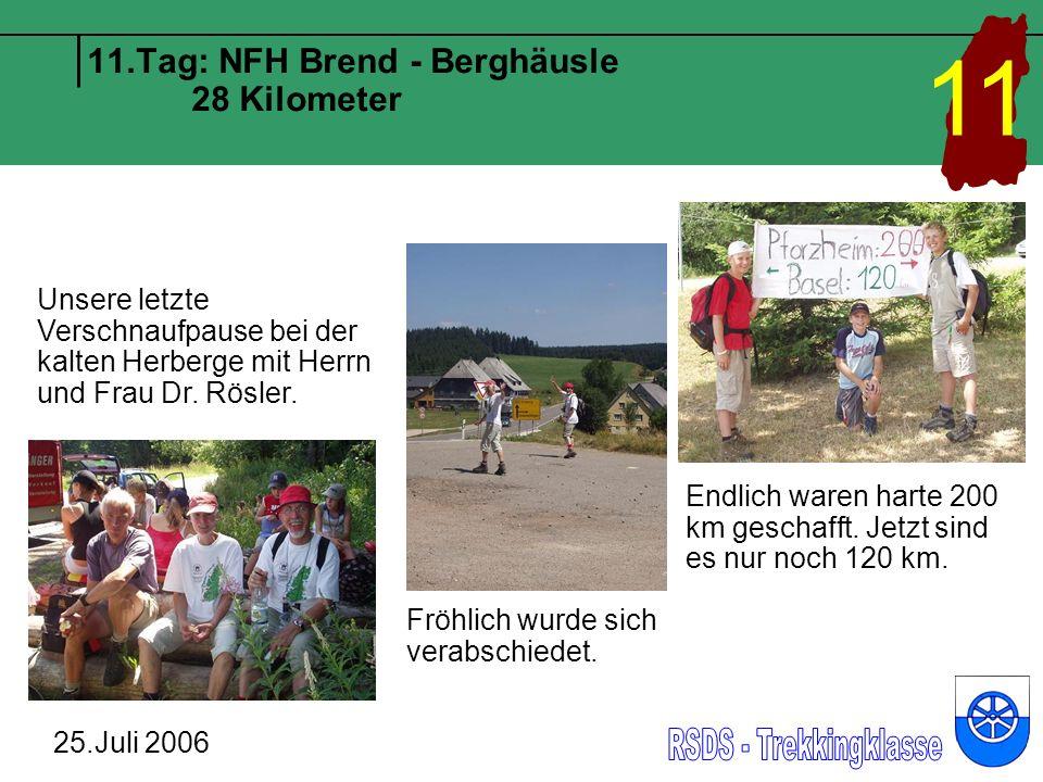 11.Tag: NFH Brend - Berghäusle 28 Kilometer 25.Juli 2006 11 Unsere letzte Verschnaufpause bei der kalten Herberge mit Herrn und Frau Dr. Rösler. Fröhl