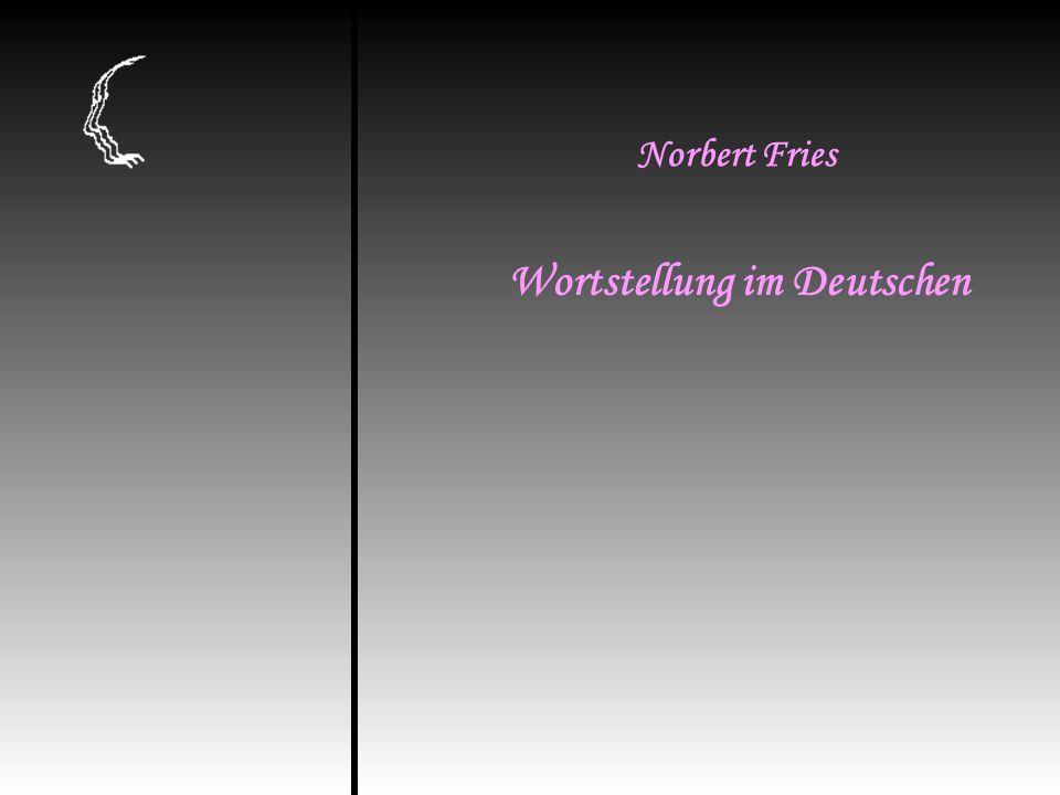 Wortstellung im Deutschen Norbert Fries