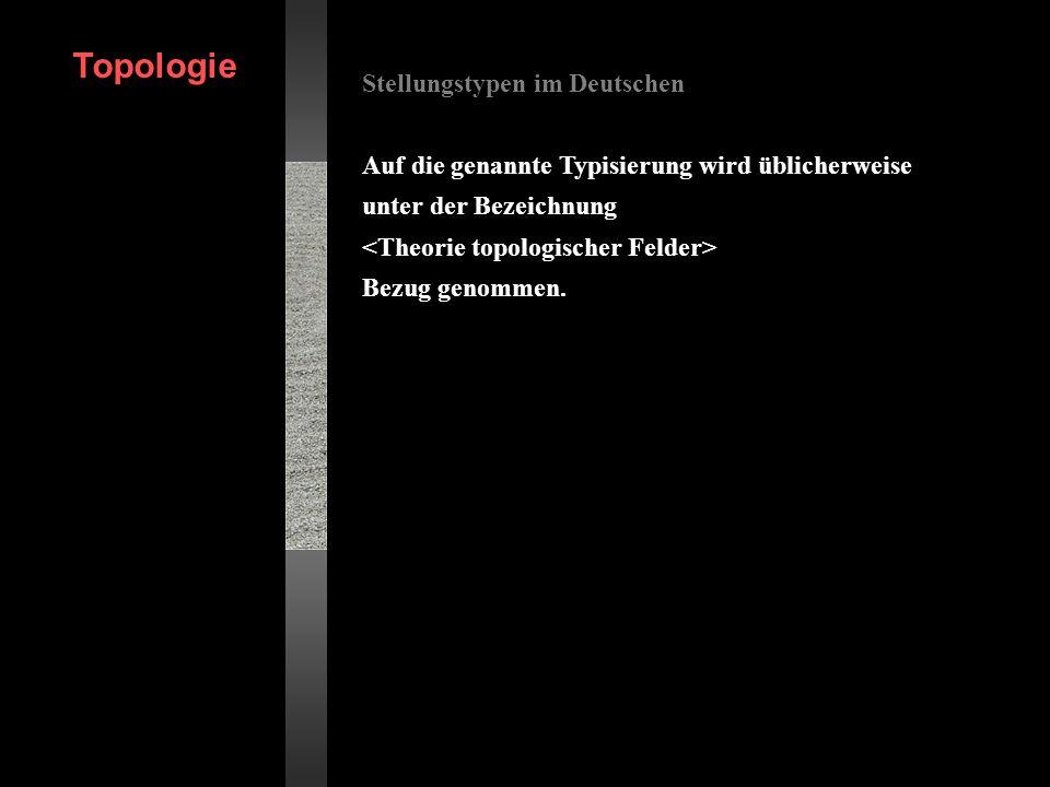 Stellungstypen im Deutschen Auf die genannte Typisierung wird üblicherweise unter der Bezeichnung Bezug genommen. Topologie