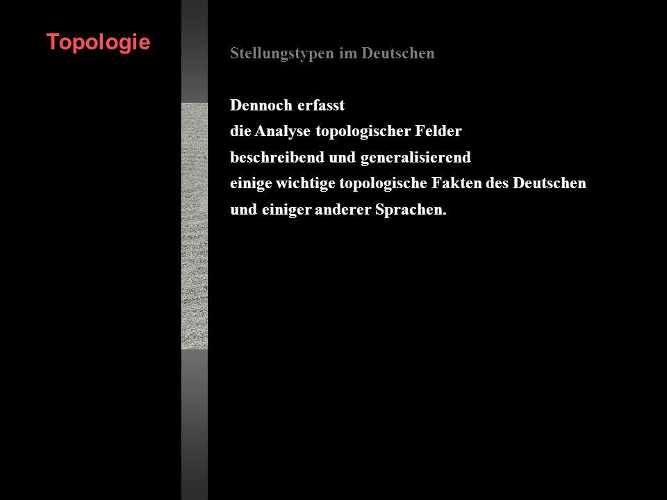 Stellungstypen im Deutschen Dennoch erfasst die Analyse topologischer Felder beschreibend und generalisierend einige wichtige topologische Fakten des