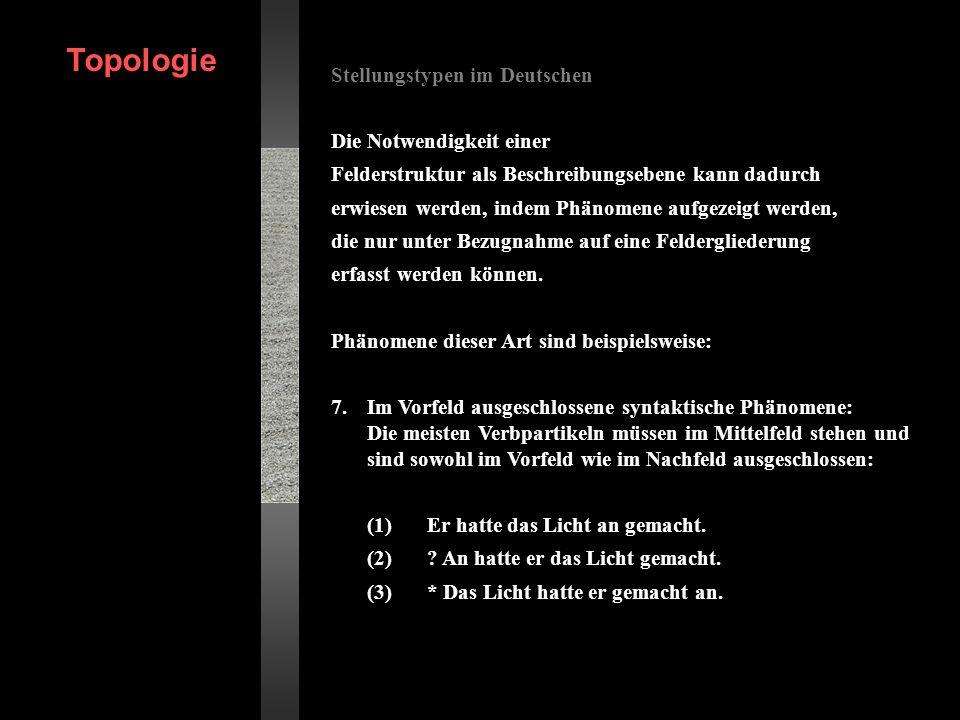 Stellungstypen im Deutschen Die Notwendigkeit einer Felderstruktur als Beschreibungsebene kann dadurch erwiesen werden, indem Phänomene aufgezeigt wer