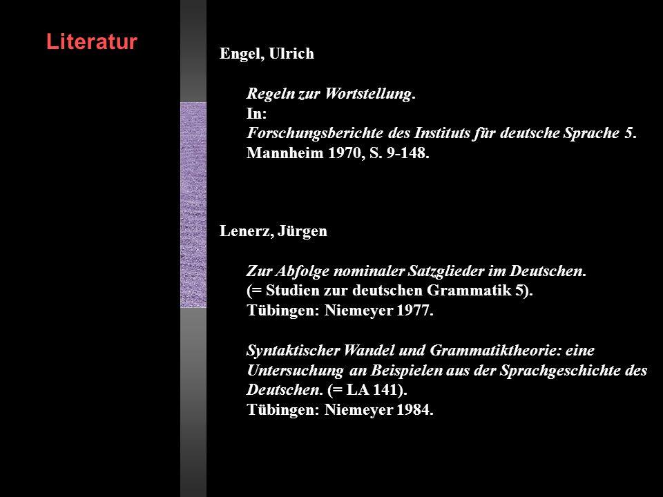 Engel, Ulrich Regeln zur Wortstellung. In: Forschungsberichte des Instituts für deutsche Sprache 5. Mannheim 1970, S. 9-148. Lenerz, Jürgen Zur Abfolg