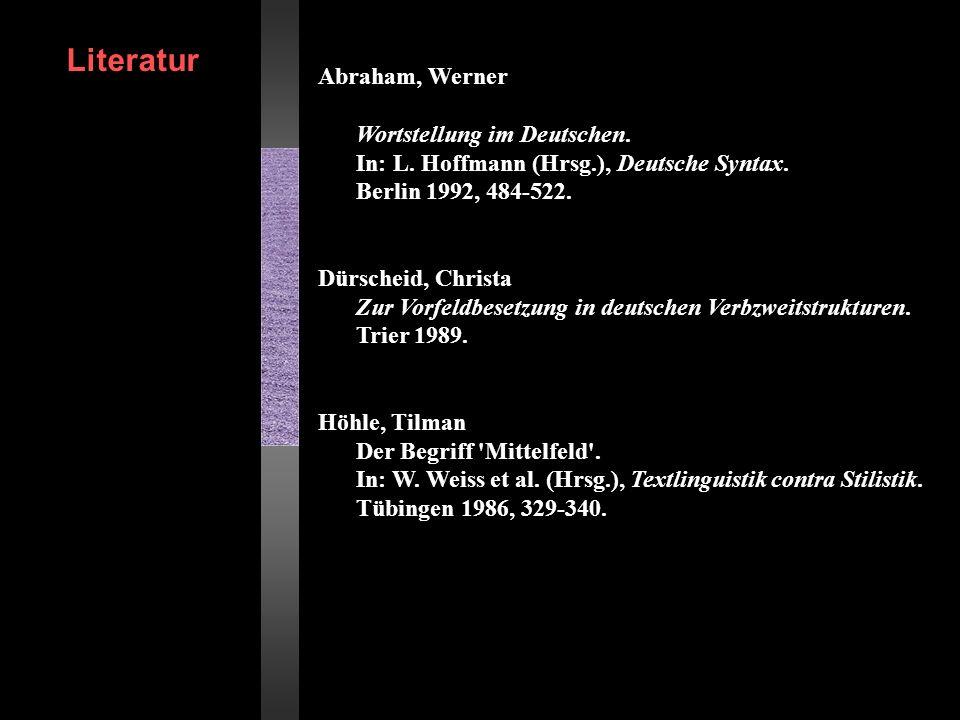 Abraham, Werner Wortstellung im Deutschen. In: L. Hoffmann (Hrsg.), Deutsche Syntax. Berlin 1992, 484-522. Dürscheid, Christa Zur Vorfeldbesetzung in