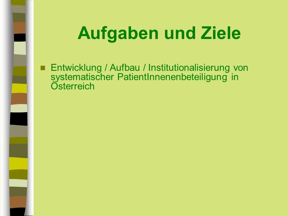 Aufgaben und Ziele Entwicklung / Aufbau / Institutionalisierung von systematischer PatientInnenenbeteiligung in Österreich