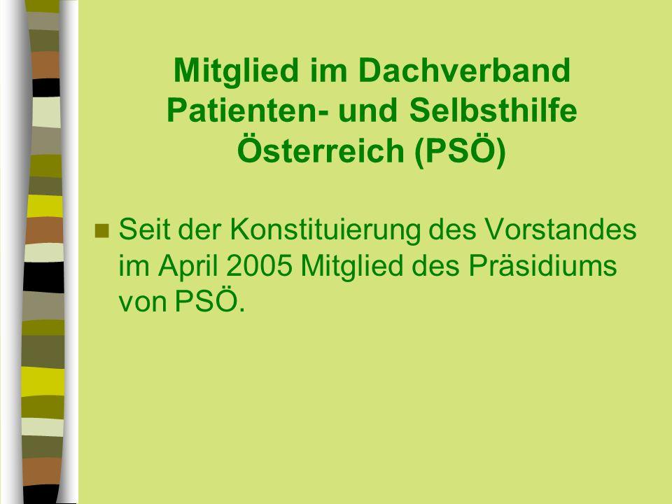 Mitglied im Dachverband Patienten- und Selbsthilfe Österreich (PSÖ) Seit der Konstituierung des Vorstandes im April 2005 Mitglied des Präsidiums von PSÖ.