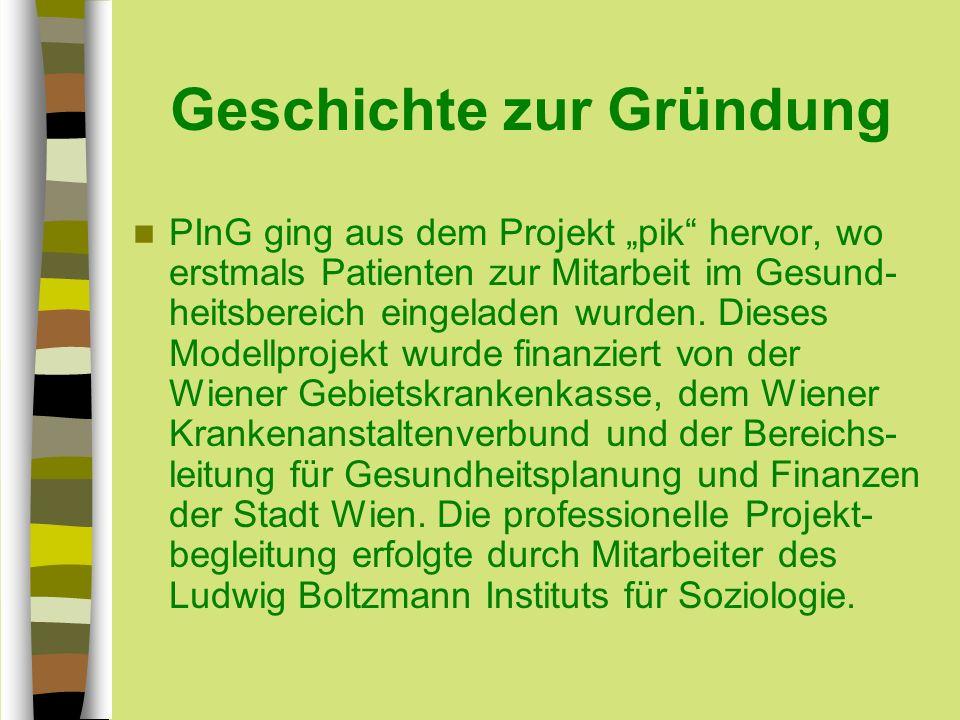 Geschichte zur Gründung PInG ging aus dem Projekt pik hervor, wo erstmals Patienten zur Mitarbeit im Gesund- heitsbereich eingeladen wurden.