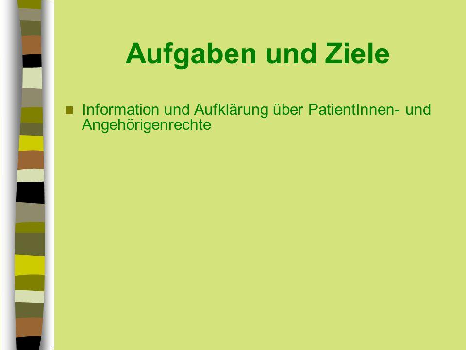 Aufgaben und Ziele Information und Aufklärung über PatientInnen- und Angehörigenrechte