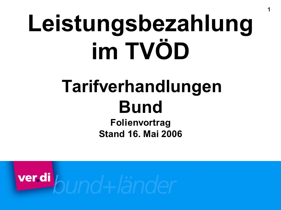 1 Leistungsbezahlung im TVÖD Tarifverhandlungen Bund Folienvortrag Stand 16. Mai 2006