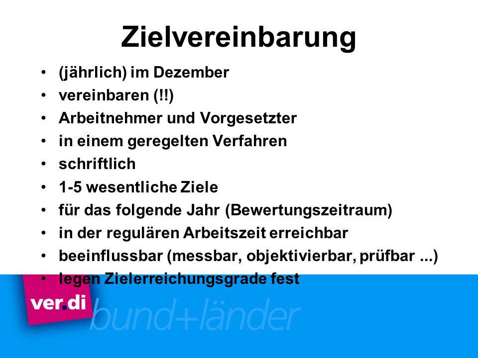Zielvereinbarung (jährlich) im Dezember vereinbaren (!!) Arbeitnehmer und Vorgesetzter in einem geregelten Verfahren schriftlich 1-5 wesentliche Ziele