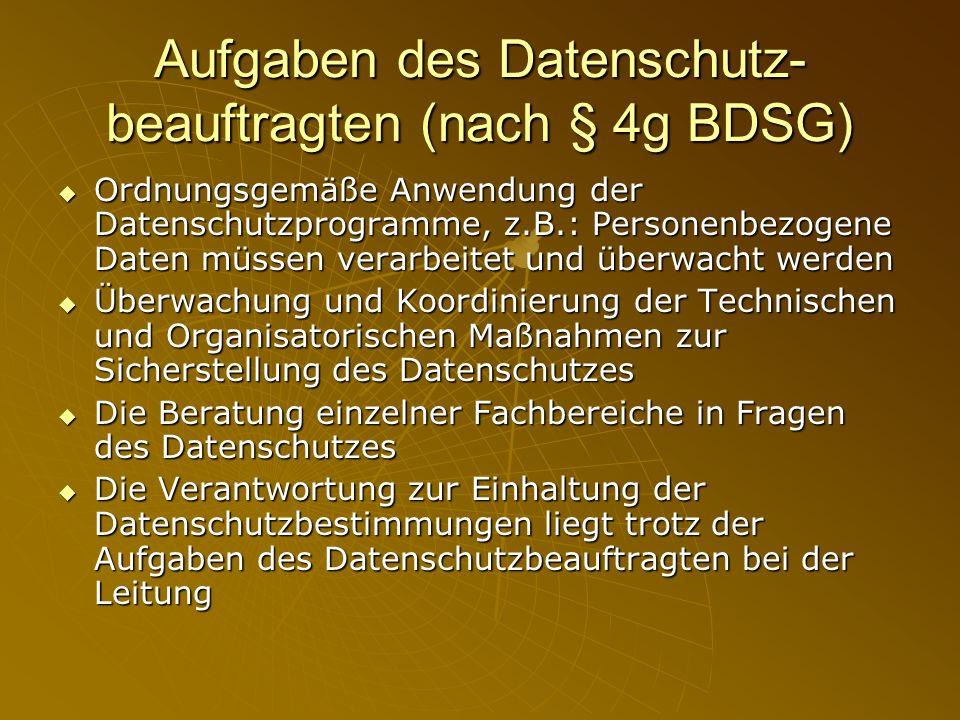 Aufgaben des Datenschutz- beauftragten (nach § 4g BDSG) Ordnungsgemäße Anwendung der Datenschutzprogramme, z.B.: Personenbezogene Daten müssen verarbe