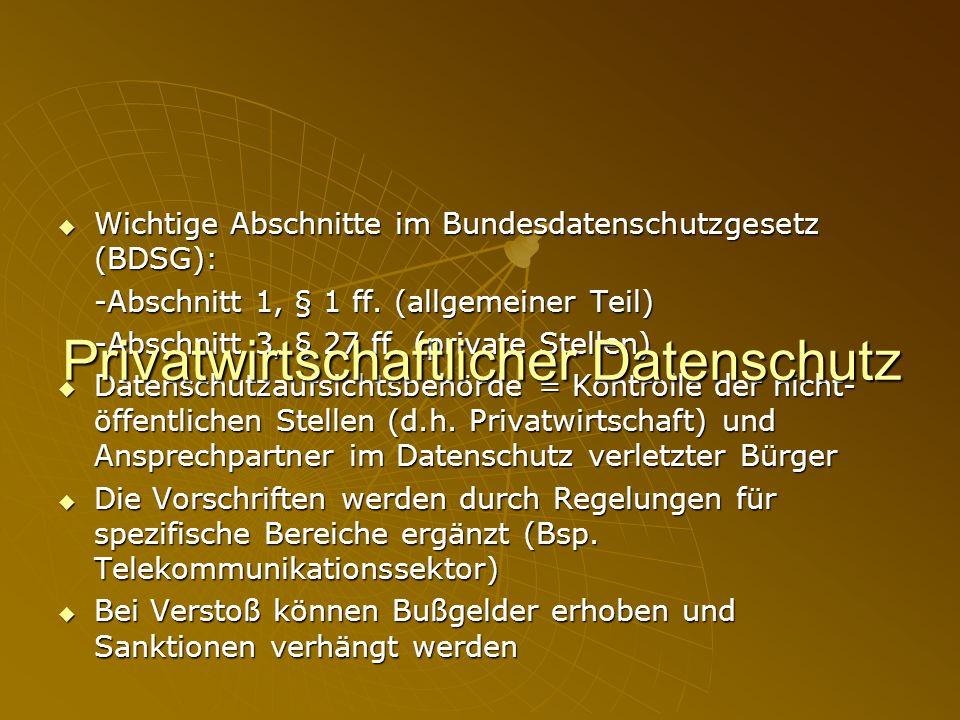 Wichtige Abschnitte im Bundesdatenschutzgesetz (BDSG): Wichtige Abschnitte im Bundesdatenschutzgesetz (BDSG): -Abschnitt 1, § 1 ff. (allgemeiner Teil)