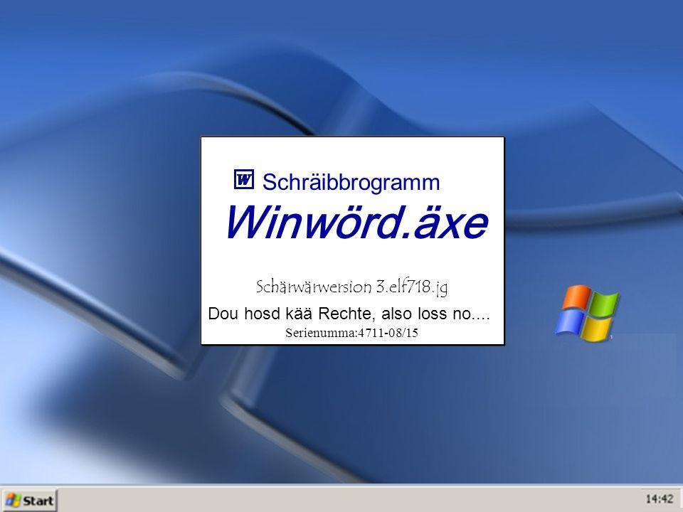 Schräibbrogramm Winwörd.äxe Schärwärwersion 3.elf718.jg Dou hosd kää Rechte, also loss no....