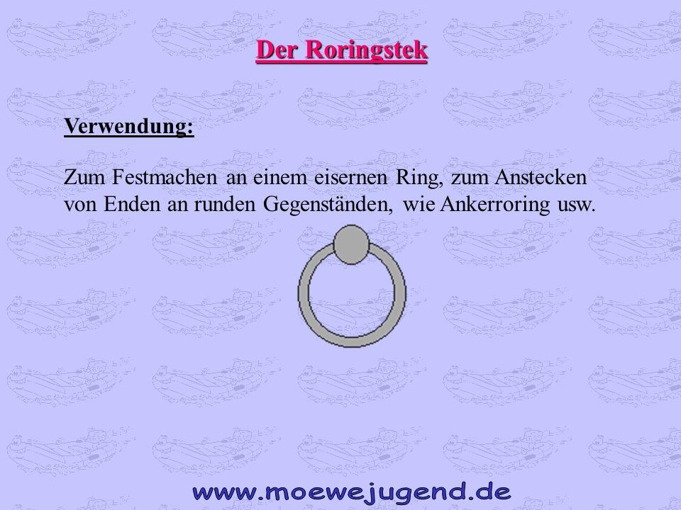 Der Roringstek Verwendung: Zum Festmachen an einem eisernen Ring, zum Anstecken von Enden an runden Gegenständen, wie Ankerroring usw.
