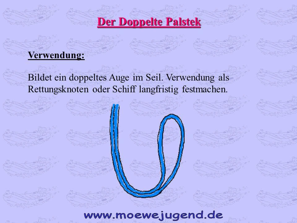 Der Doppelte Palstek Verwendung: Bildet ein doppeltes Auge im Seil. Verwendung als Rettungsknoten oder Schiff langfristig festmachen.