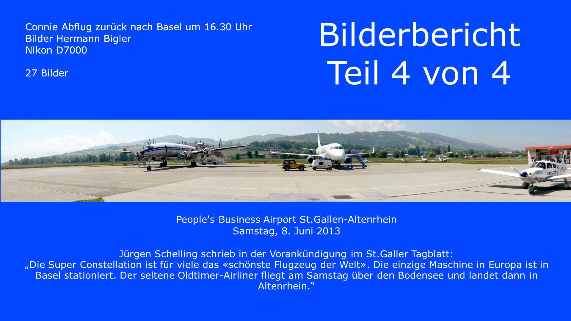 Connie Abflug zurück nach Basel um 16.30 Uhr Bilder Hermann Bigler Nikon D7000 27 Bilder People's Business Airport St.Gallen-Altenrhein Samstag, 8. Ju