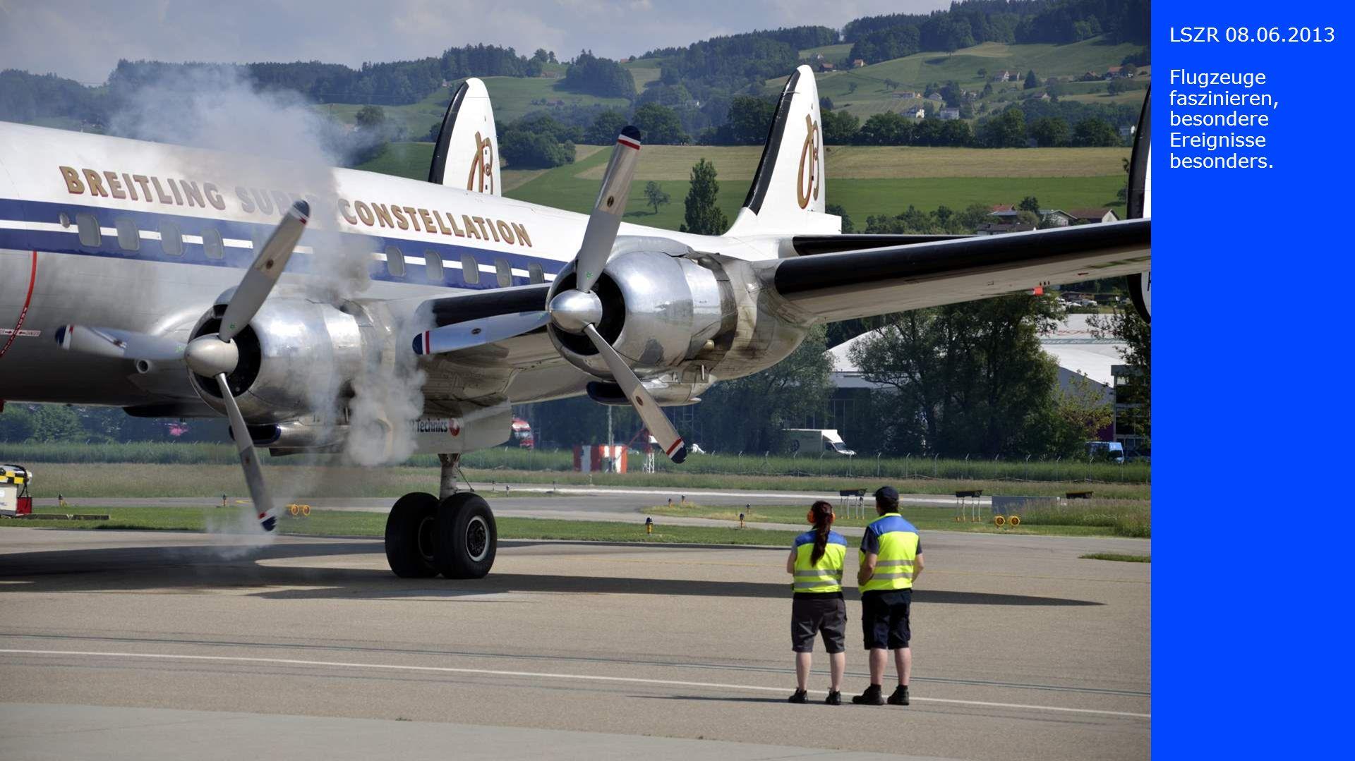 LSZR 08.06.2013 Flugzeuge faszinieren, besondere Ereignisse besonders.