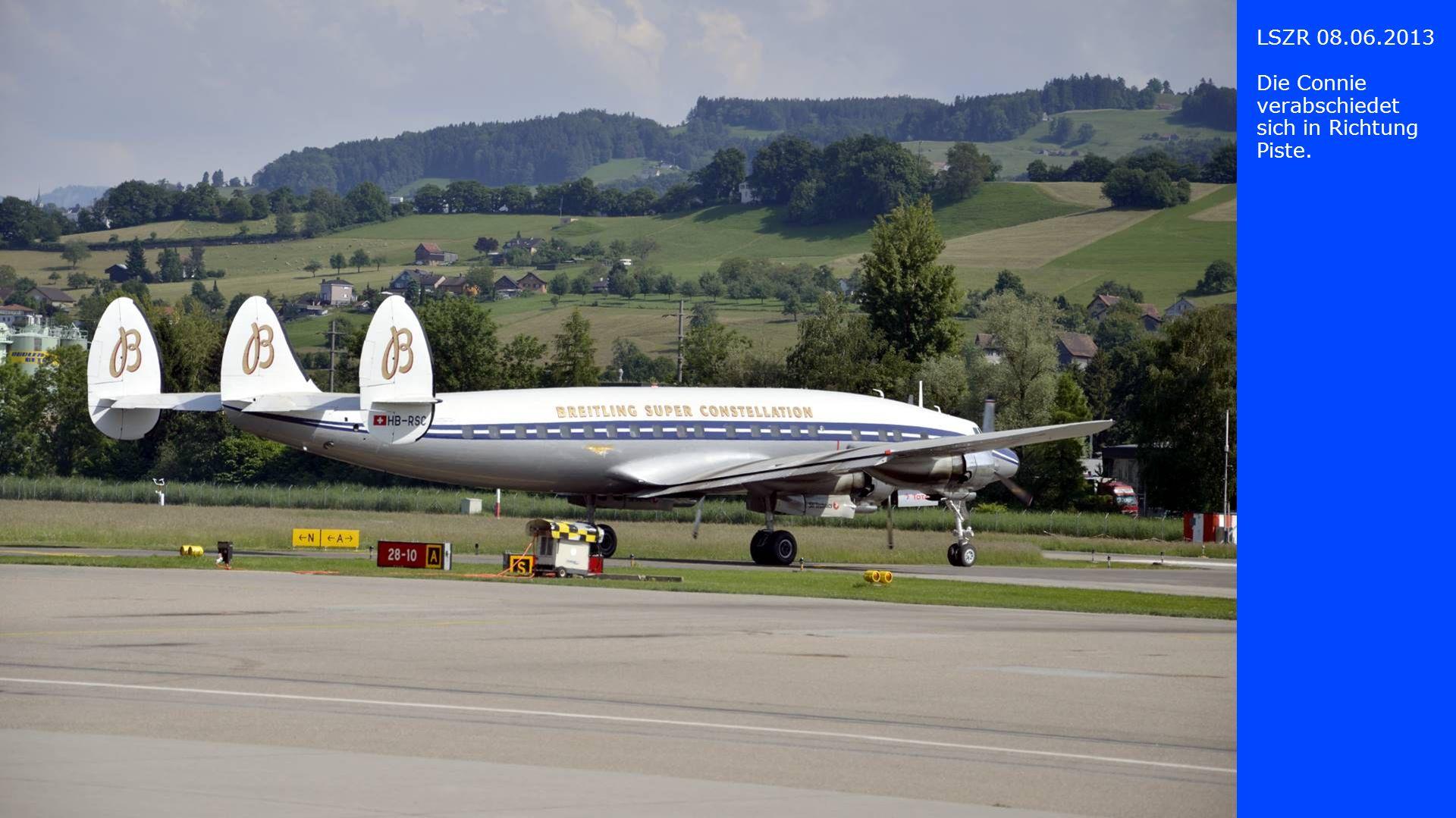 LSZR 08.06.2013 Die Connie verabschiedet sich in Richtung Piste.