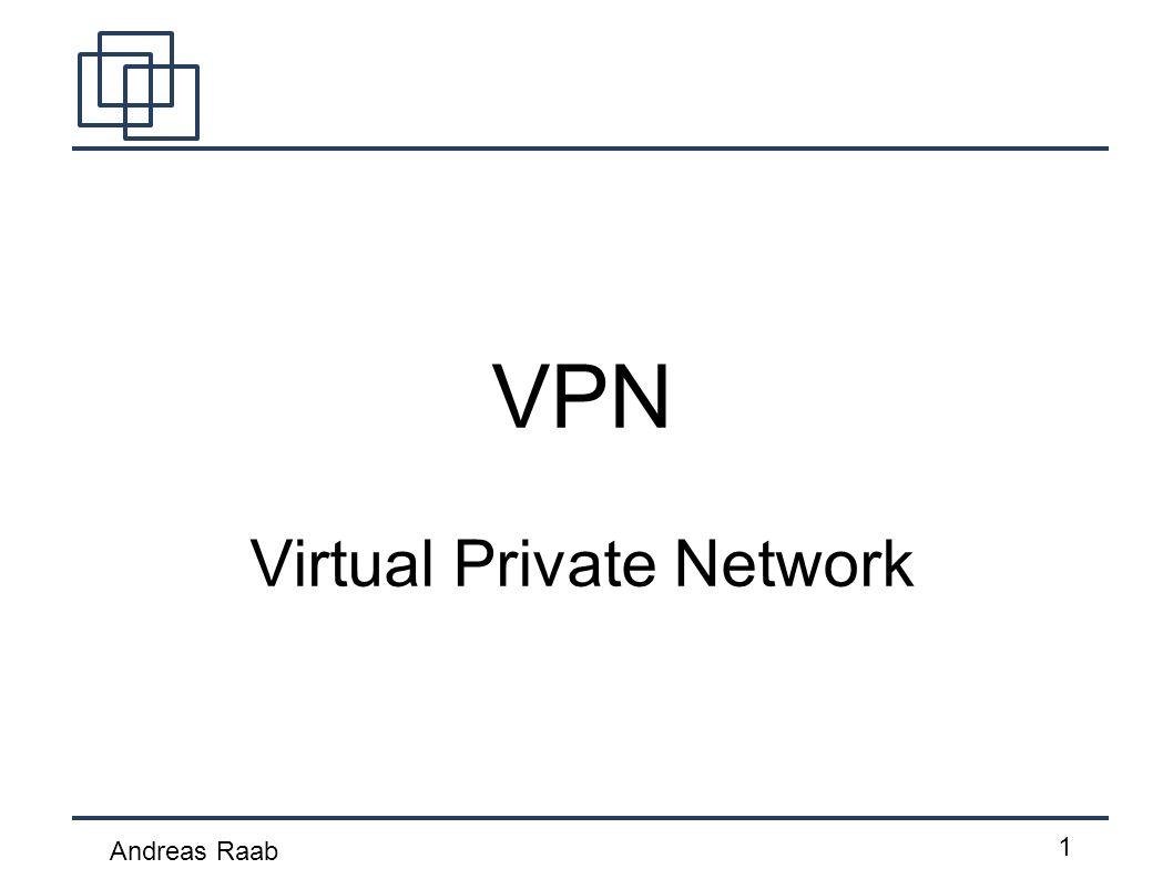Andreas Raab 1 VPN Virtual Private Network