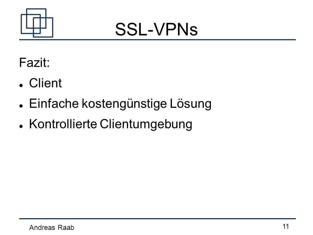 Andreas Raab 11 SSL-VPNs Fazit: Client Einfache kostengünstige Lösung Kontrollierte Clientumgebung