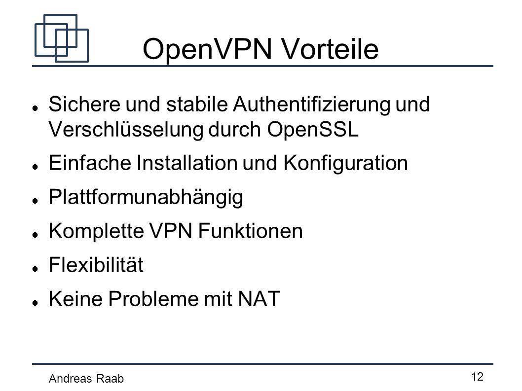 Andreas Raab 12 OpenVPN Vorteile Sichere und stabile Authentifizierung und Verschlüsselung durch OpenSSL Einfache Installation und Konfiguration Platt