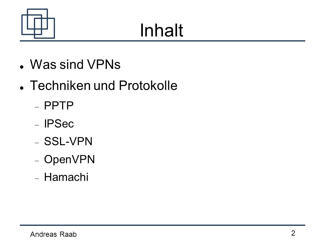 Andreas Raab 2 Inhalt Was sind VPNs Techniken und Protokolle PPTP IPSec SSL-VPN OpenVPN Hamachi