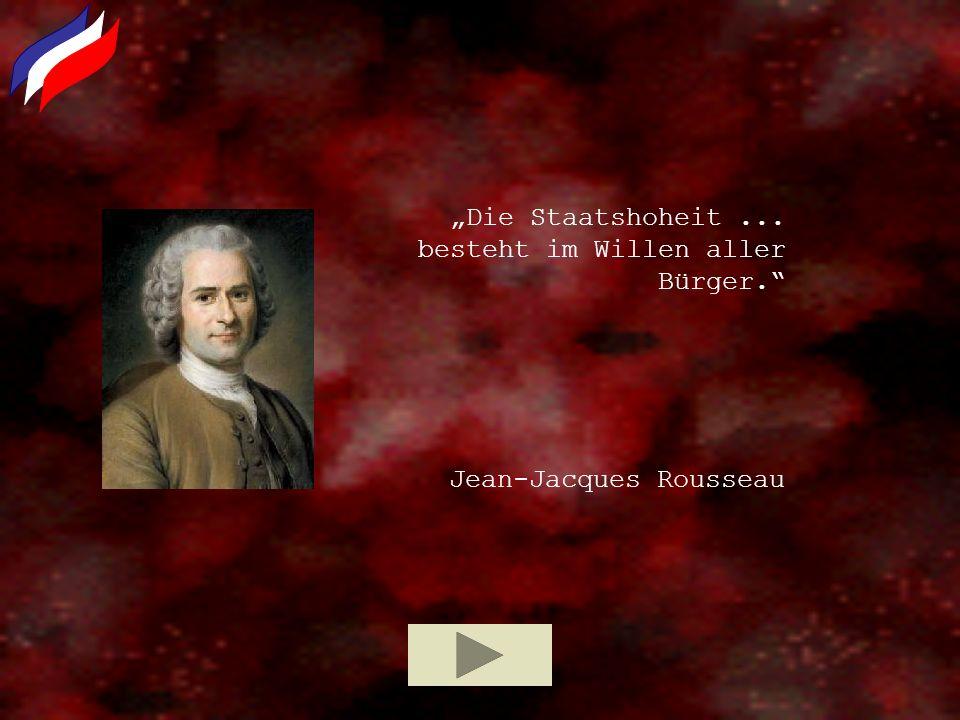 Die Staatshoheit... besteht im Willen aller Bürger. Jean-Jacques Rousseau