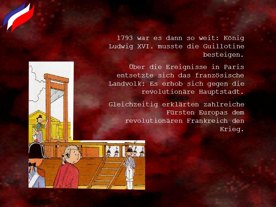 1793 war es dann so weit: König Ludwig XVI. musste die Guillotine besteigen. Über die Ereignisse in Paris entsetzte sich das französische Landvolk: Es