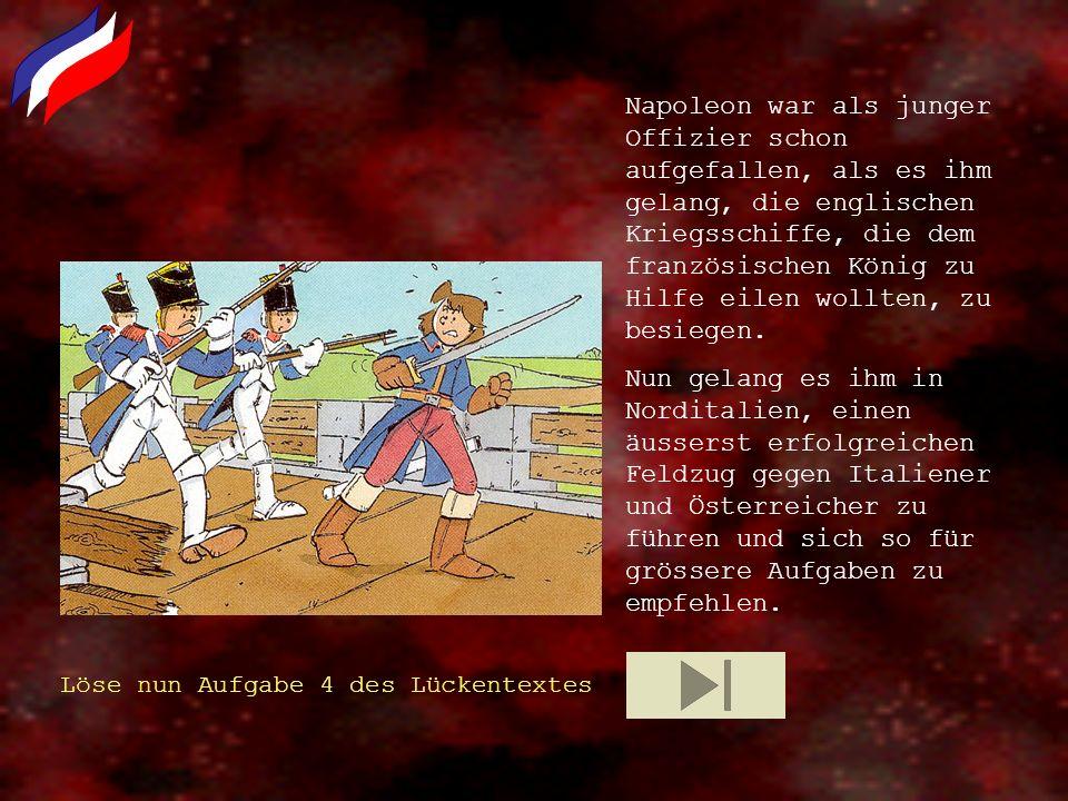 Napoleon war als junger Offizier schon aufgefallen, als es ihm gelang, die englischen Kriegsschiffe, die dem französischen König zu Hilfe eilen wollte