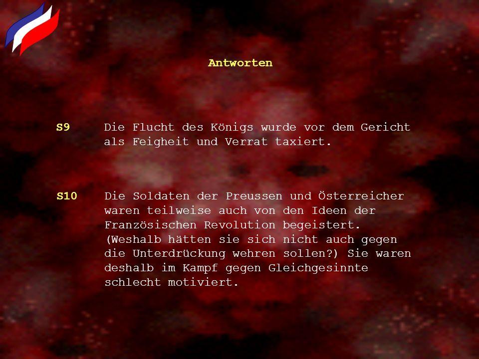 Antworten S9Die Flucht des Königs wurde vor dem Gericht als Feigheit und Verrat taxiert. S10Die Soldaten der Preussen und Österreicher waren teilweise