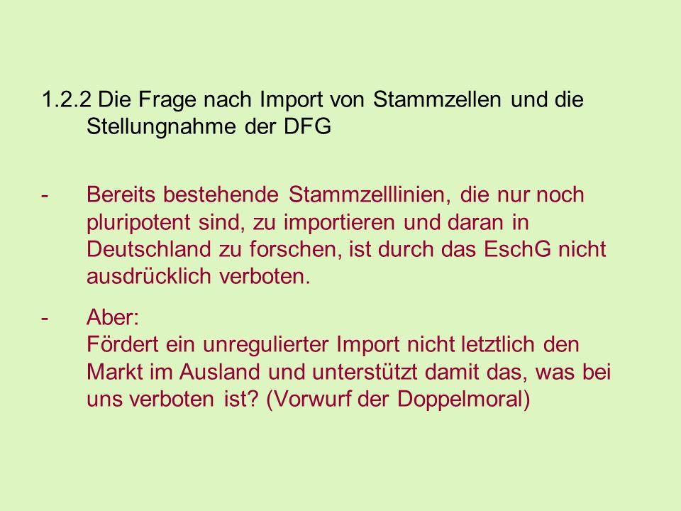 1.2.2 Die Frage nach Import von Stammzellen und die Stellungnahme der DFG -Bereits bestehende Stammzelllinien, die nur noch pluripotent sind, zu impor