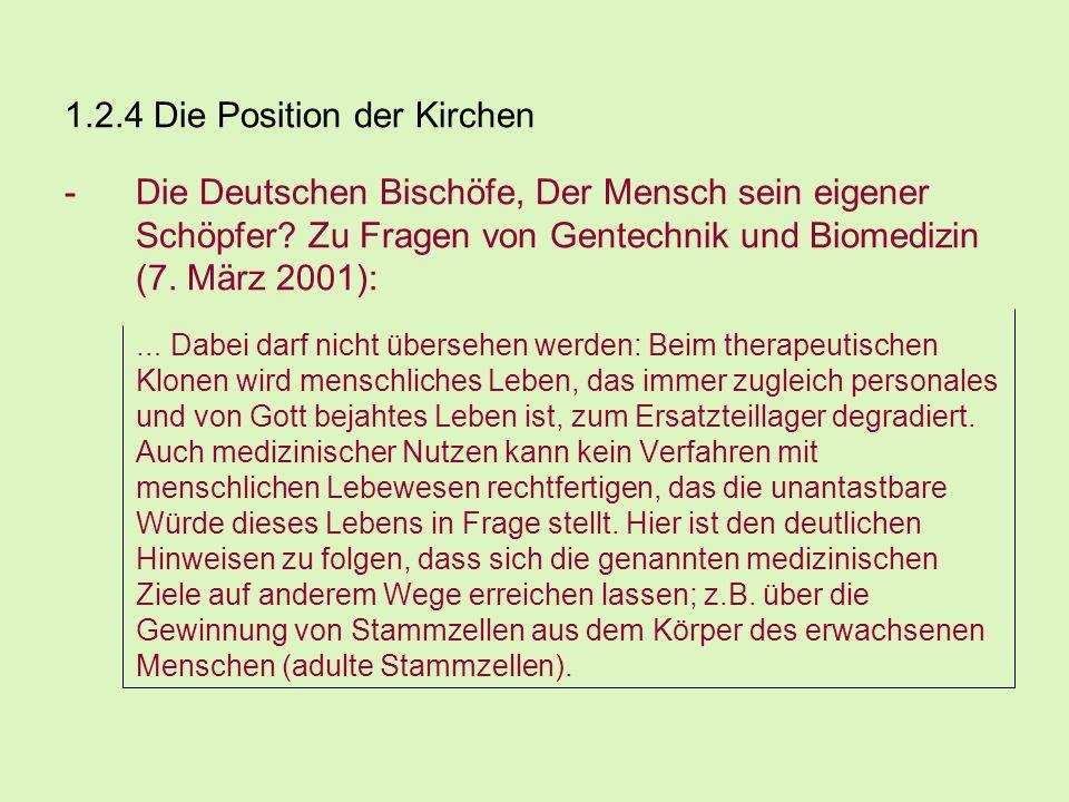 1.2.4 Die Position der Kirchen -Die Deutschen Bischöfe, Der Mensch sein eigener Schöpfer? Zu Fragen von Gentechnik und Biomedizin (7. März 2001): … Da