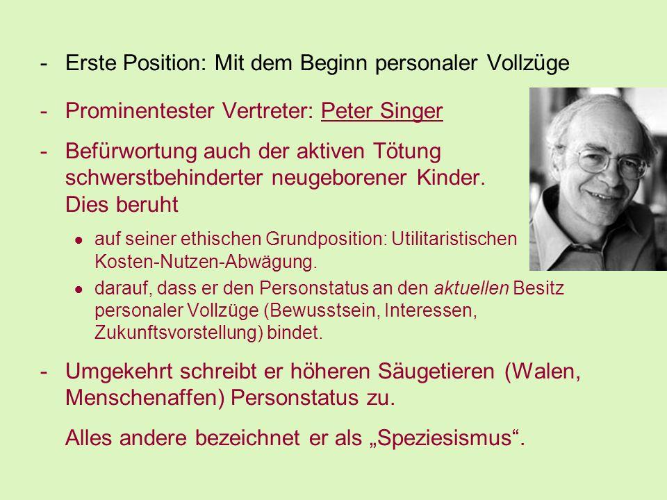 -Erste Position: Mit dem Beginn personaler Vollzüge -Prominentester Vertreter: Peter Singer -Befürwortung auch der aktiven Tötung schwerstbehinderter