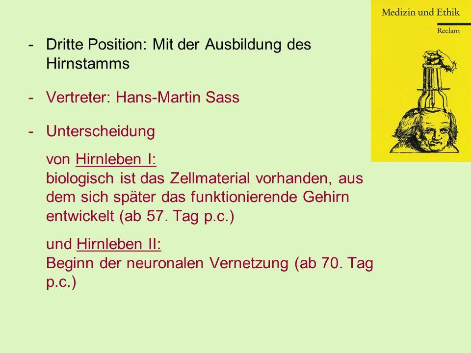 -Dritte Position: Mit der Ausbildung des Hirnstamms -Vertreter: Hans-Martin Sass -Unterscheidung von Hirnleben I: biologisch ist das Zellmaterial vorh