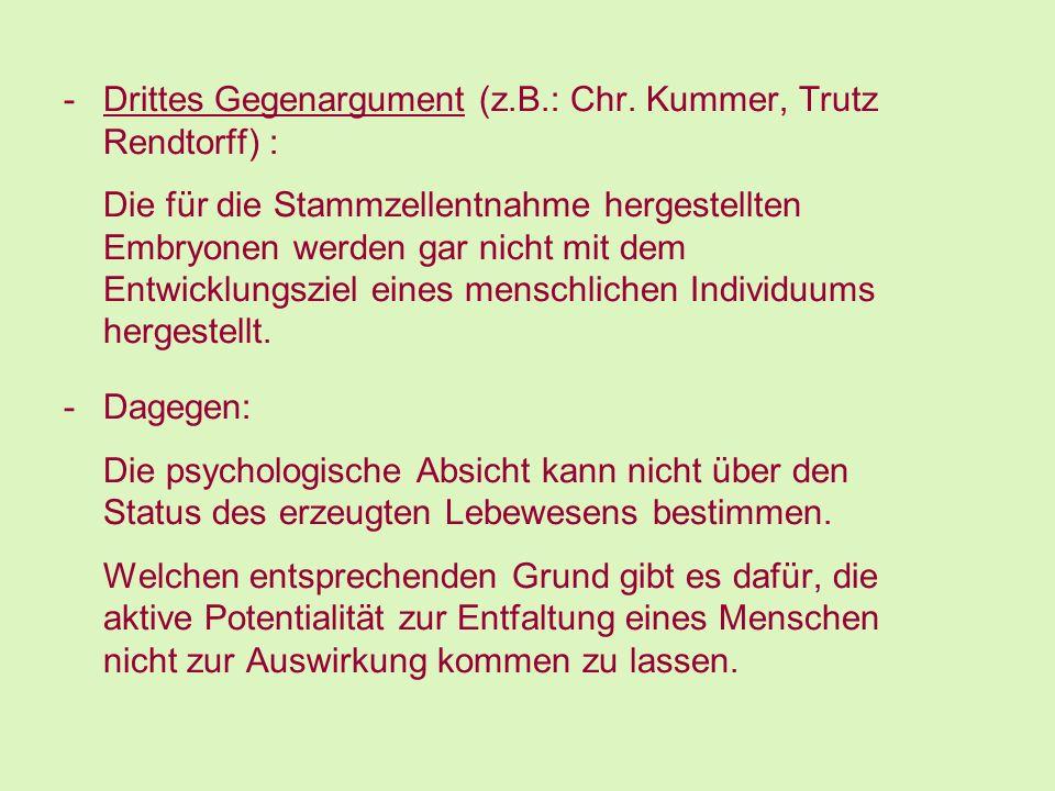 -Drittes Gegenargument (z.B.: Chr. Kummer, Trutz Rendtorff) : Die für die Stammzellentnahme hergestellten Embryonen werden gar nicht mit dem Entwicklu