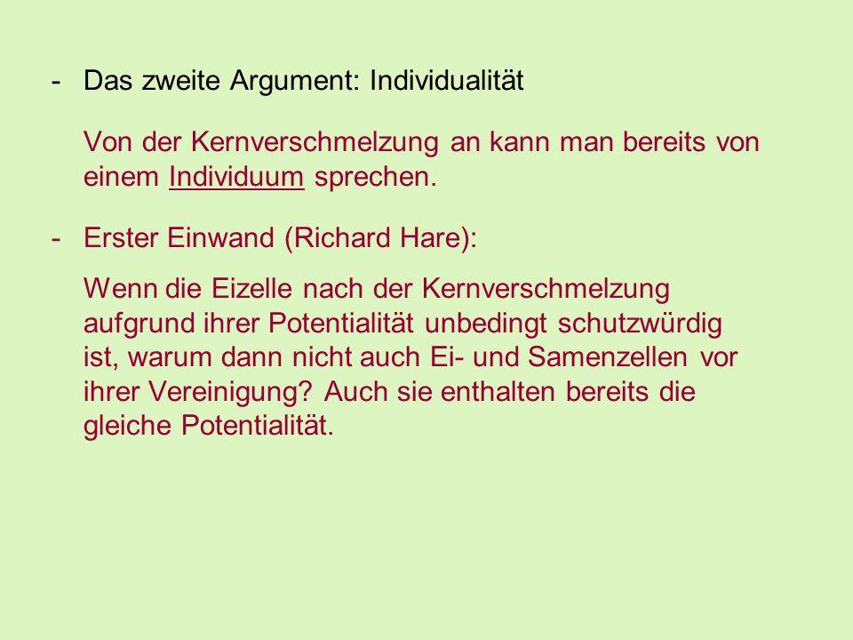 -Das zweite Argument: Individualität Von der Kernverschmelzung an kann man bereits von einem Individuum sprechen. -Erster Einwand (Richard Hare): Wenn