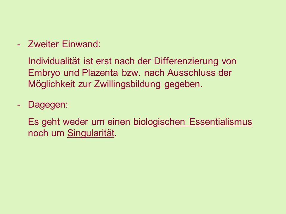 -Zweiter Einwand: Individualität ist erst nach der Differenzierung von Embryo und Plazenta bzw. nach Ausschluss der Möglichkeit zur Zwillingsbildung g