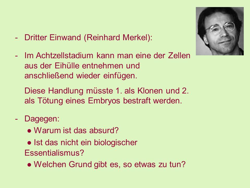 -Dritter Einwand (Reinhard Merkel): -Im Achtzellstadium kann man eine der Zellen aus der Eihülle entnehmen und anschließend wieder einfügen. Diese Han